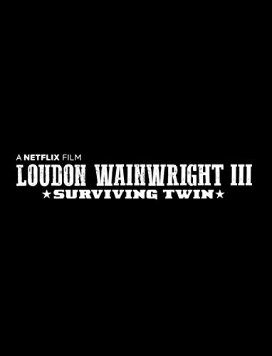 Watch Loudon Wainwright III: Surviving Twin Online