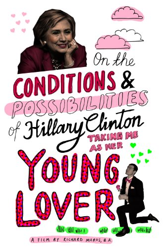 Watch On the Conditions and Possibilities of Hillary Clinton Taking Me as Her Young Lover Online